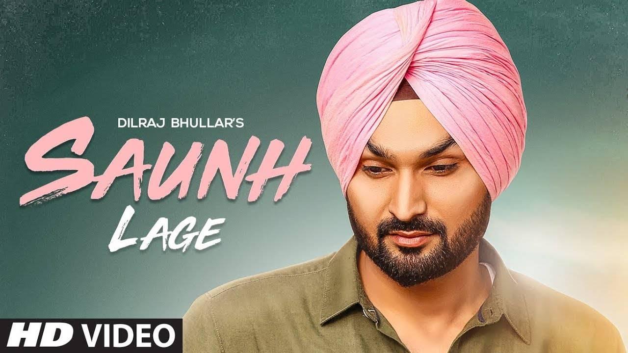 Latest Punjabi Song Saunh Lage Sung By Dilraj Bhullar
