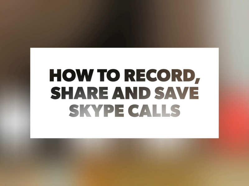 كيفية تسجيل مكالمات Skype ومشاركتها وحفظها
