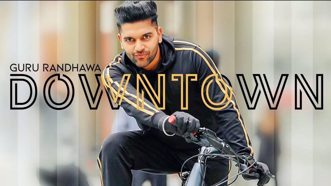 Latest Punjabi Song Downtown Sung By Guru Randhawa