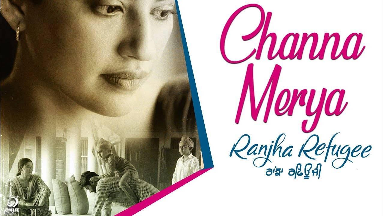 Ranjha Refugee | Song - Channa Mereya