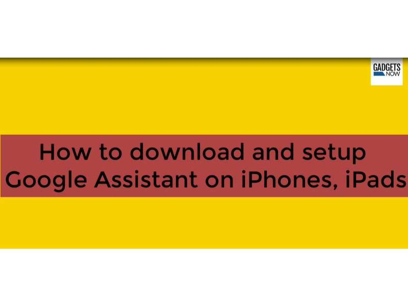 Google Assistant How To Download And Setup Google Assistant On