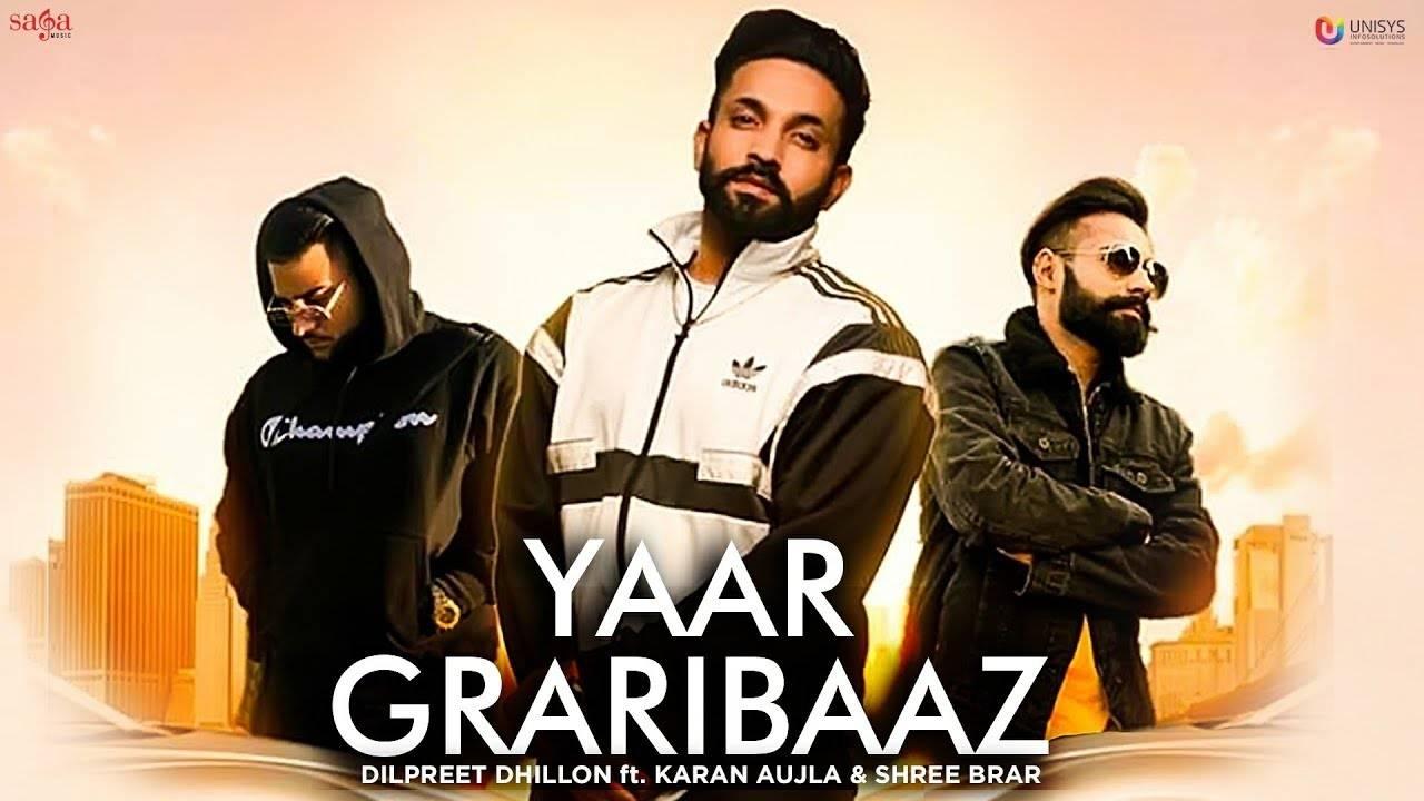 Latest Punjabi Song Yaar Graribaaz Sung By Dilpreet Dhillon Ft. Karan Aujla And Shree Brar