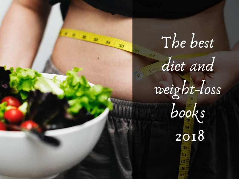 10 most dependable books on diet and weight loss published in 2018