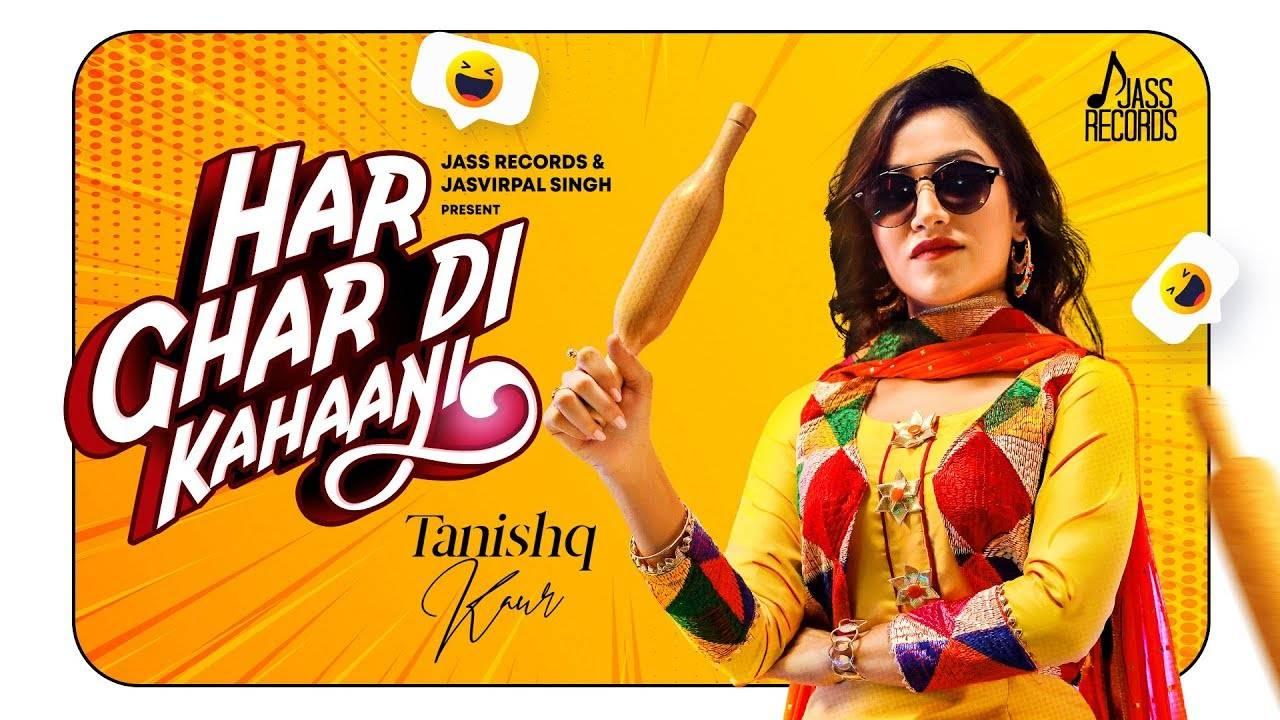 Latest Punjabi Song Har Ghar Di Kahaani Sung By Tanishq Kaur Featuring Rahul Jungral