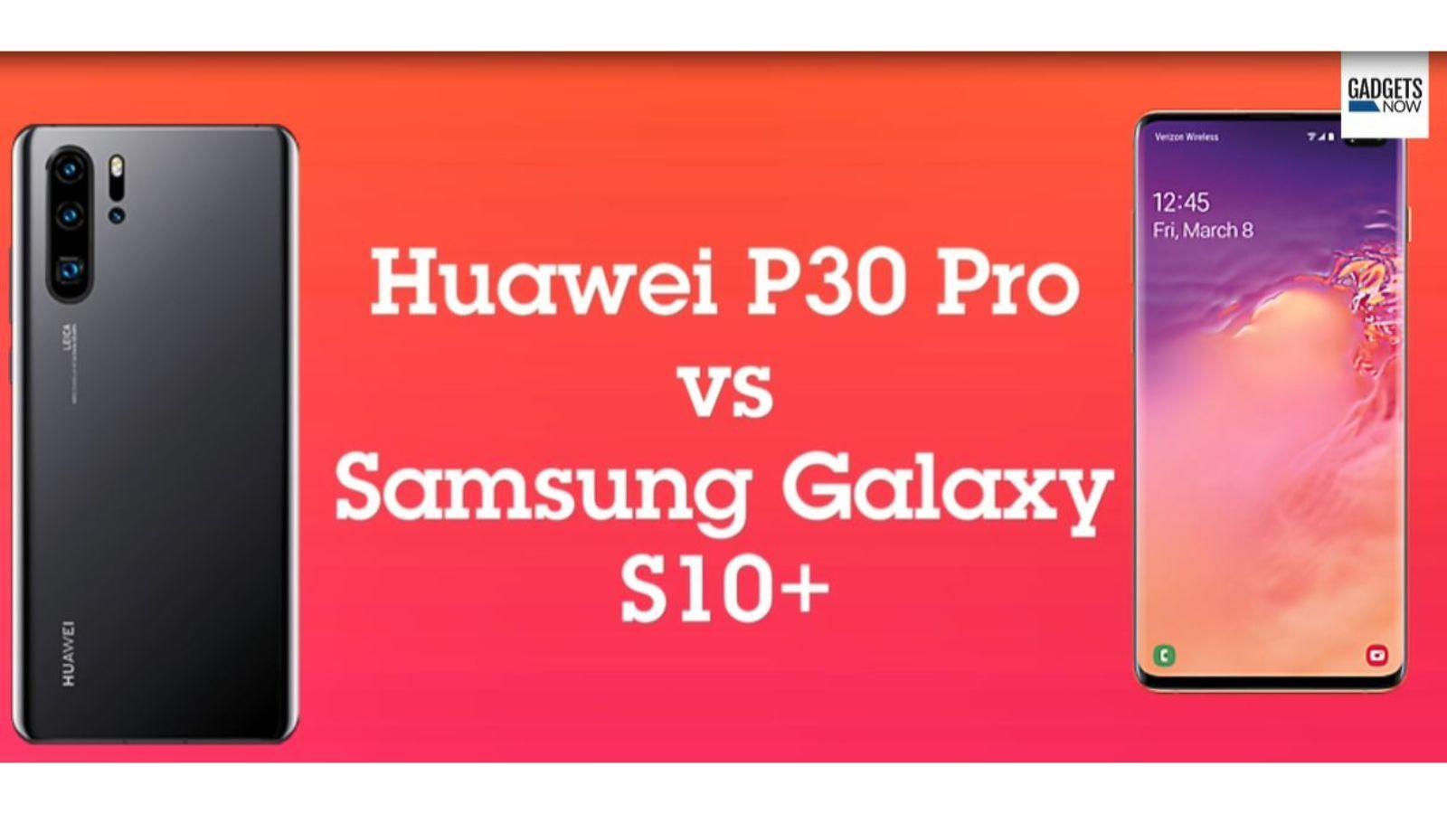 huawei p30 pro vs samsung galaxy s10+: Huawei P30 Pro vs
