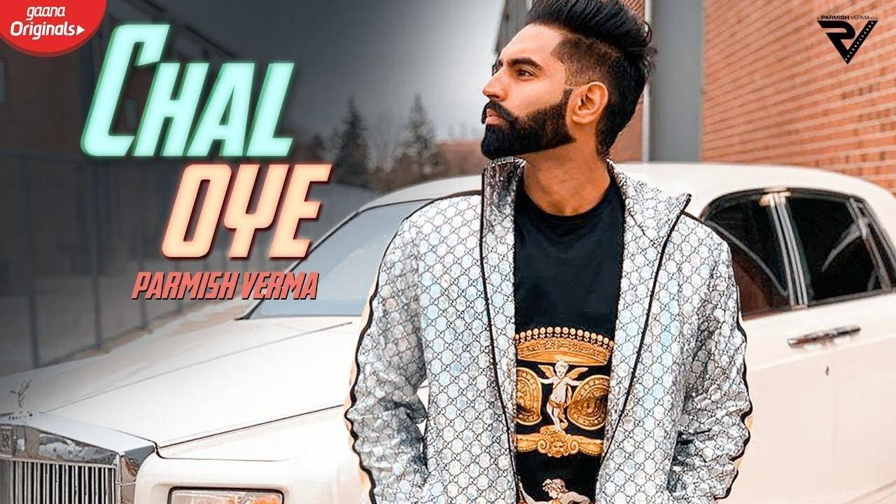Latest Punjabi Song 'Chal Oye' Sung By Parmish Verma