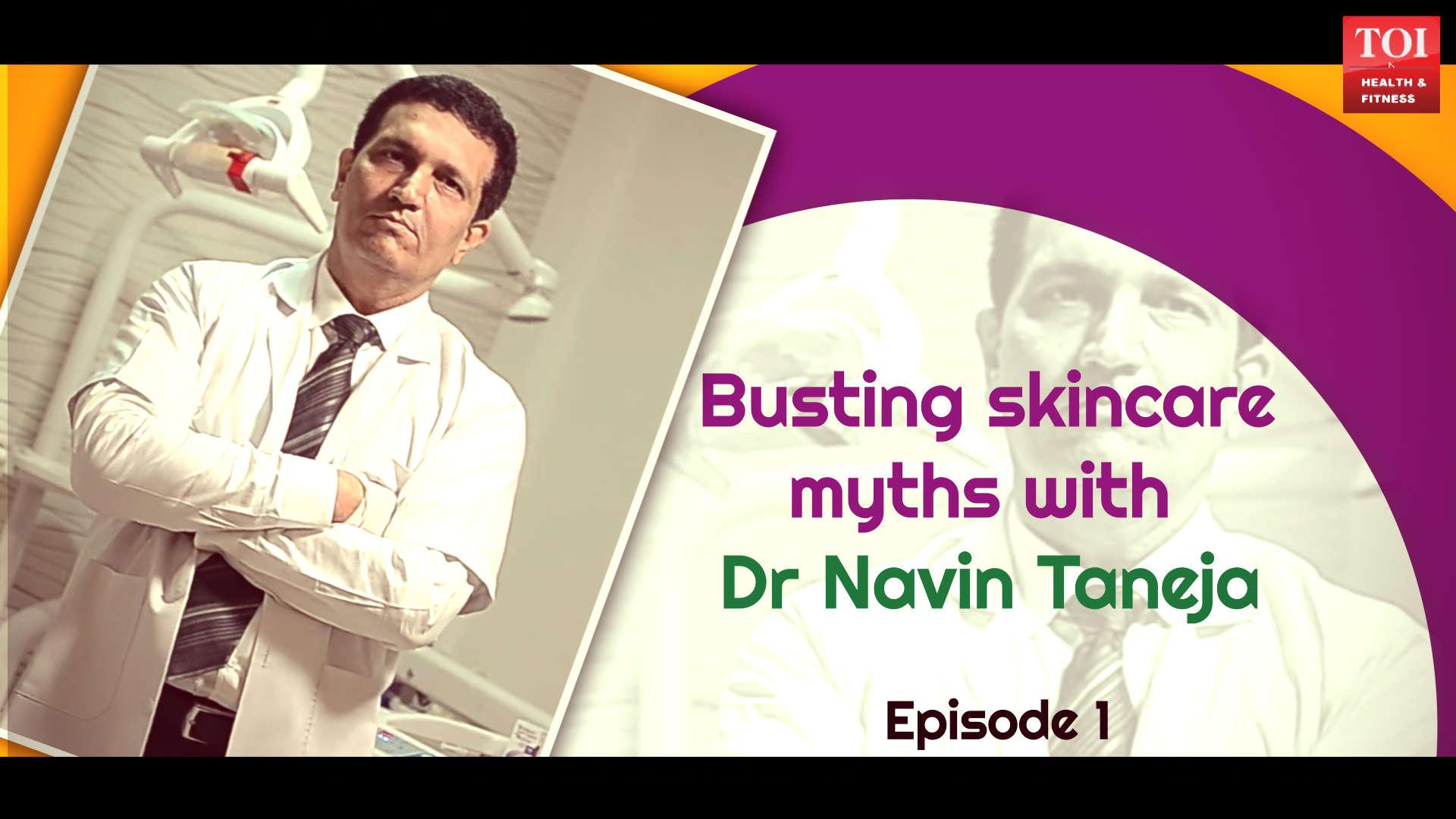 Busting skincare myths with Dr. Navin Taneja