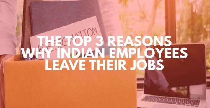 The top 3 reasons why Indian employees leave their jobs