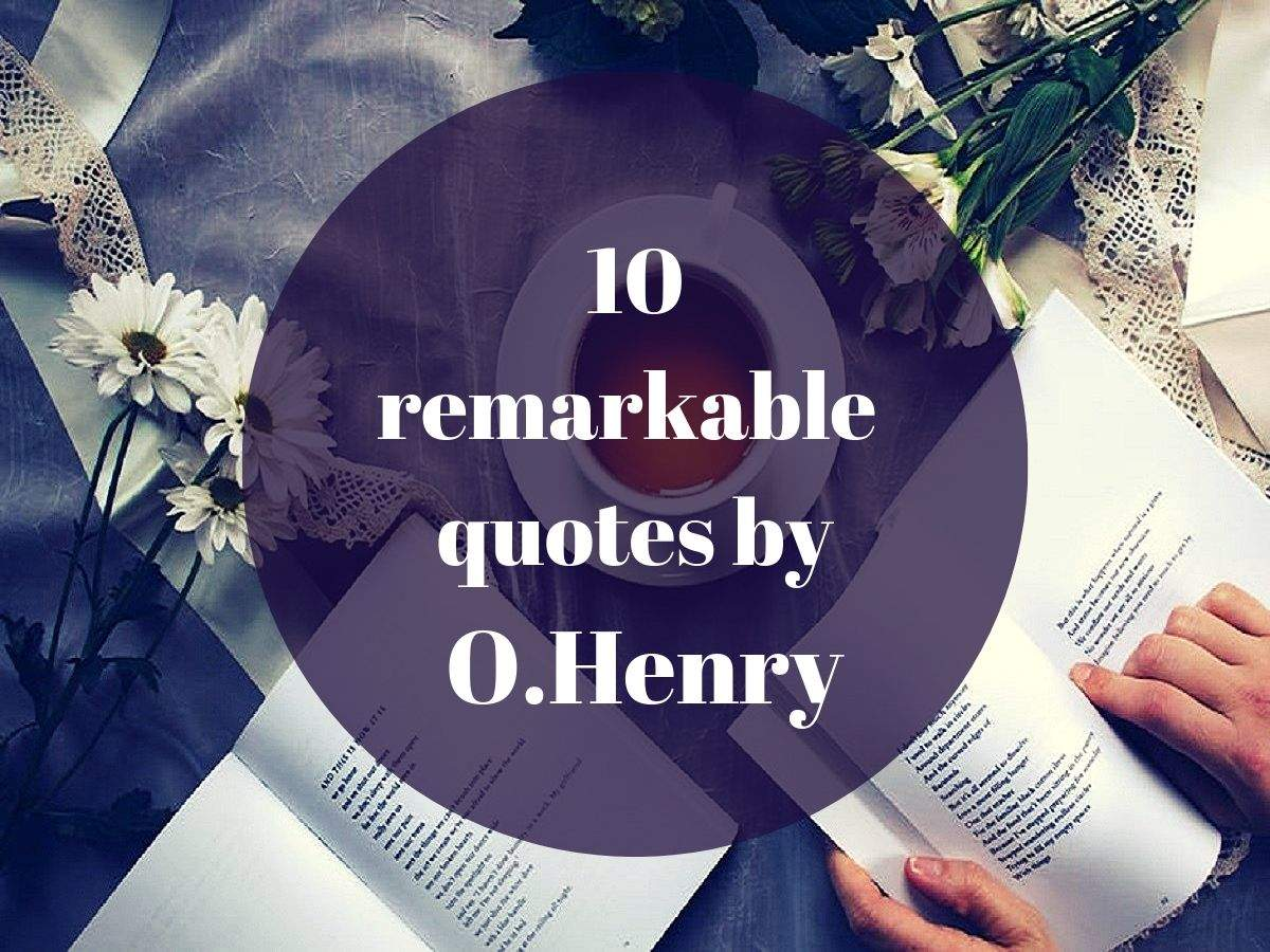 10 Remarkable Quotes By Ohenry The Times Of India