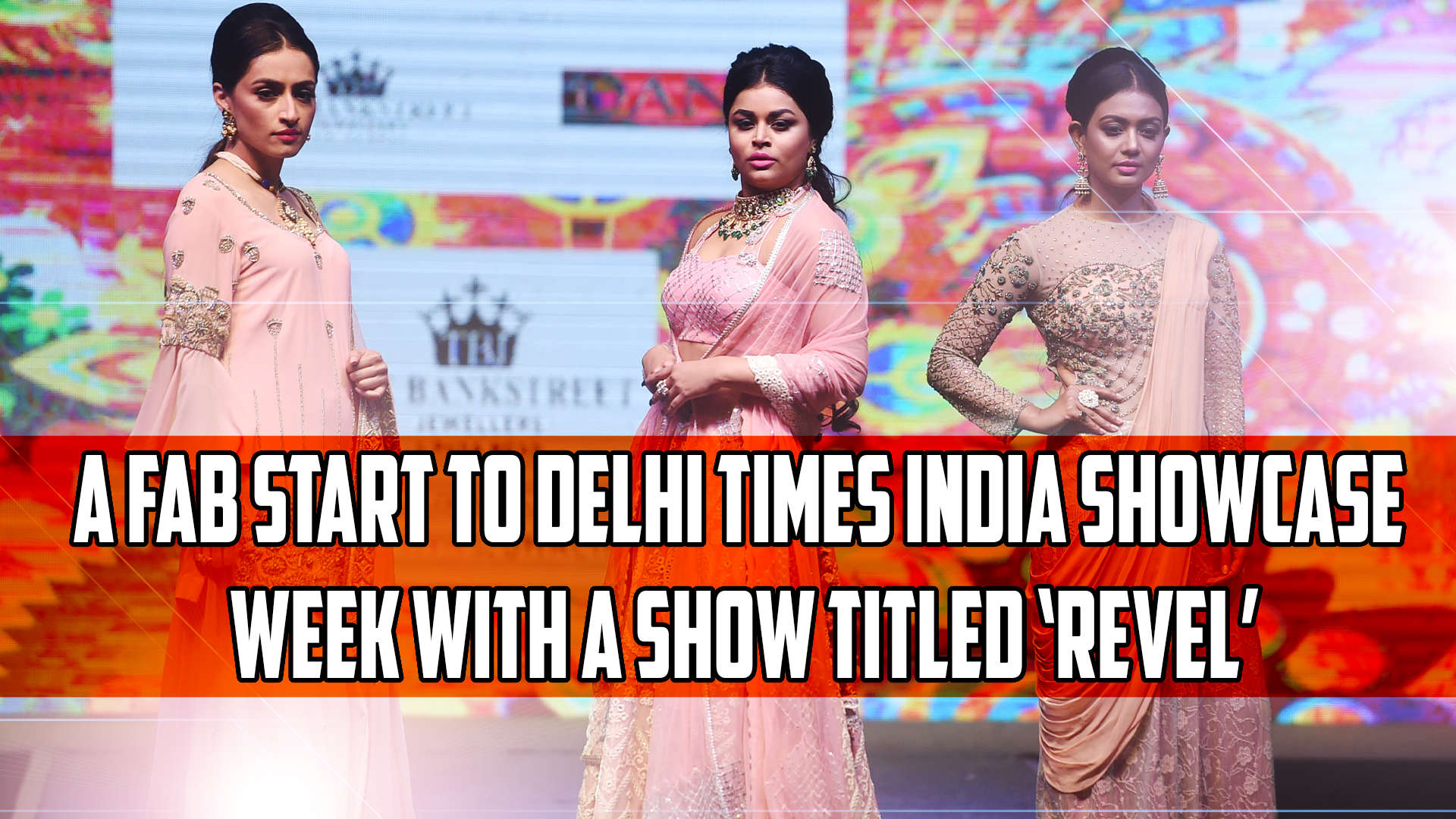 A fab start to Delhi Times India Showcase Week with a show titled 'Revel'