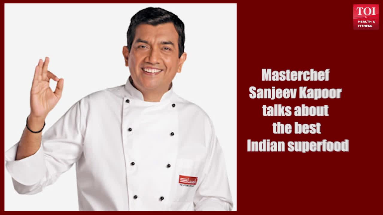 Masterchef Sanjeev Kapoor talks about the best Indian superfood