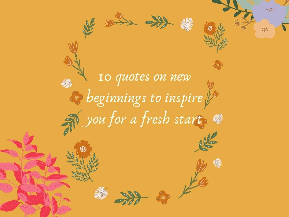 10 quotes on new beginnings to inspire you for a fresh start | The Times of  India