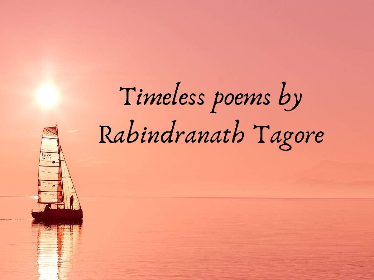 Rabindranath Tagore Poems 10 Timeless Poems By Rabindranath Tagore