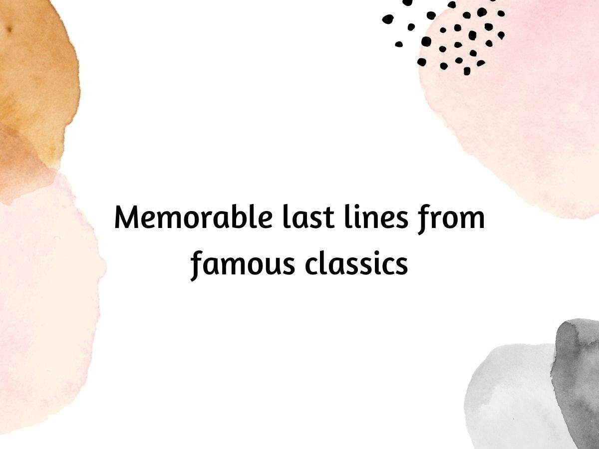 Memorable last lines from famous classics  | The Times of India