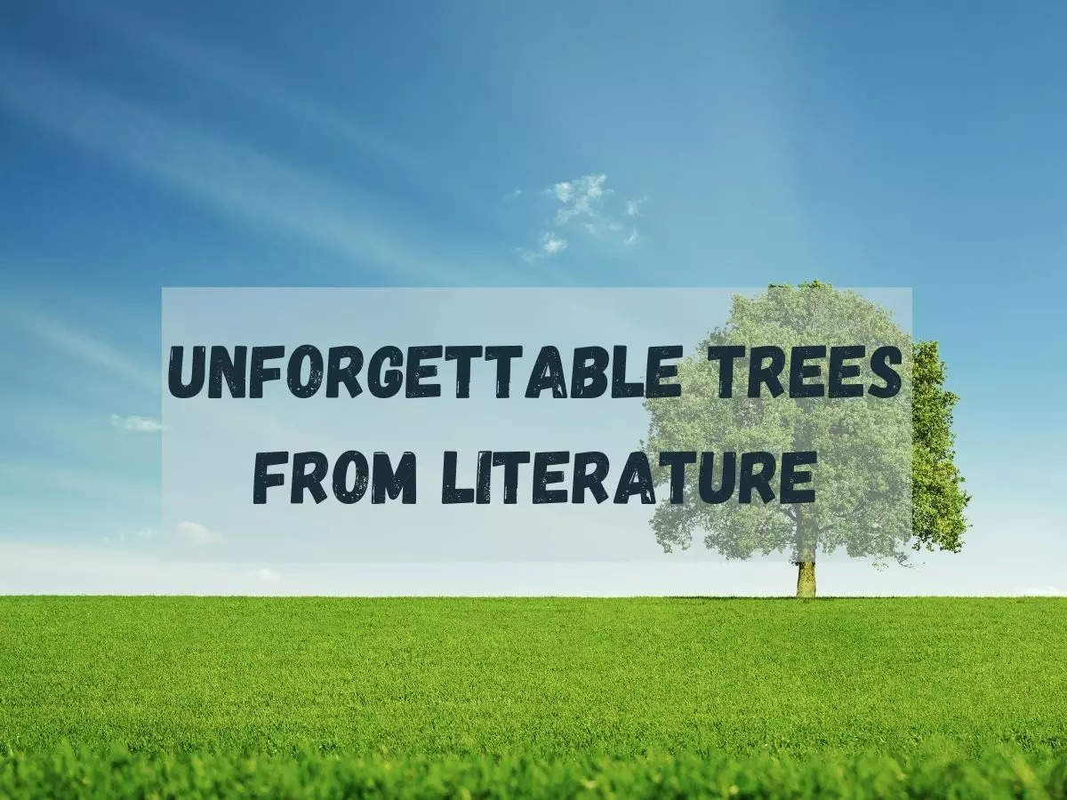 , Unforgettable trees from literature, The World Live Breaking News Coverage & Updates IN ENGLISH