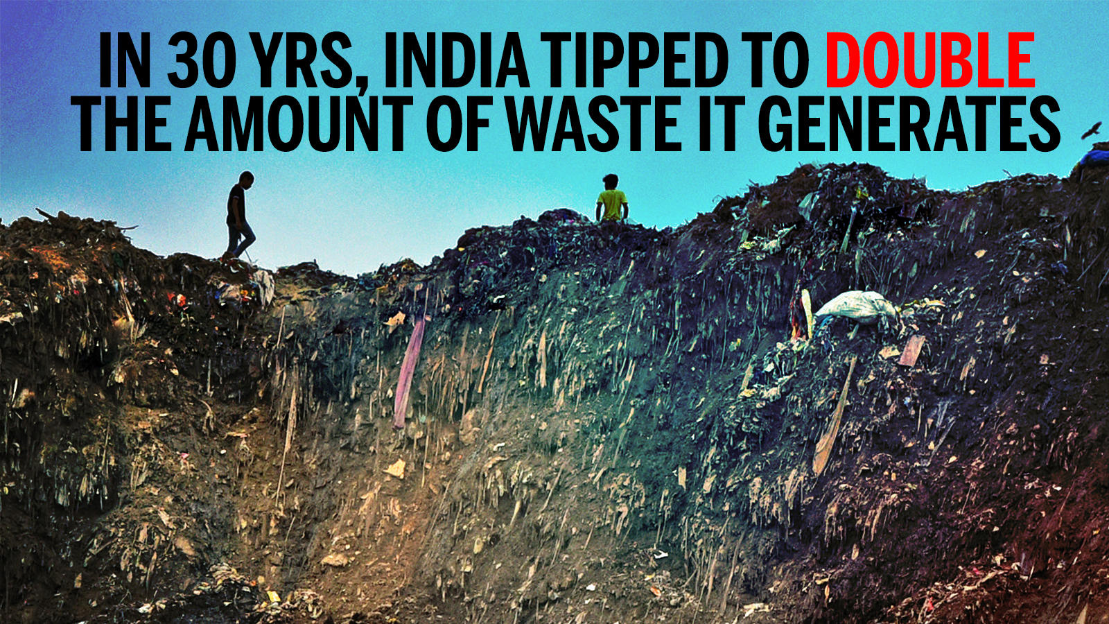 Image result for In 30 years, India tipped to double the amount of waste it generates