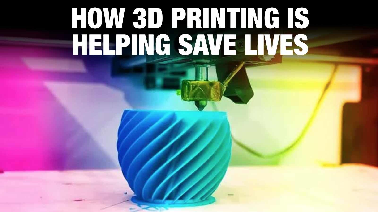 How 3D printing is helping save lives