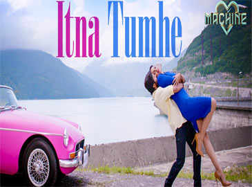 Machine: Itna Tumhe Full Song