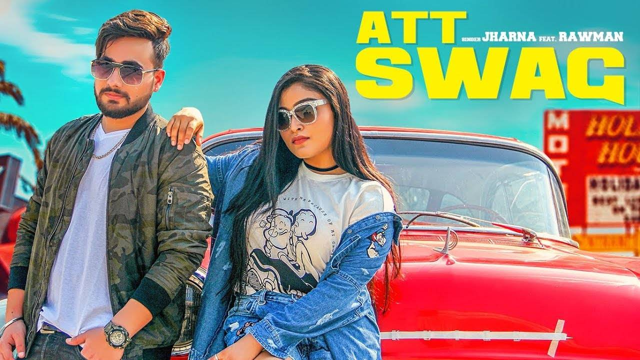 Latest Punjabi Song Att Swag sung by Jharna Feat Rawman