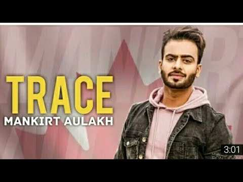 Latest Punjabi Song Trace Sung By Mankirt Aulakh