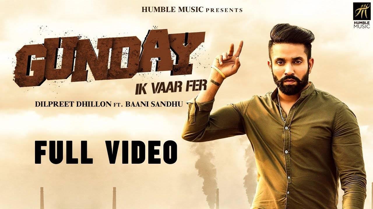 Latest Punjabi Song Gunday Ik Vaar Fer Sung By Dilpreet Dhillon Feat  Baani  Sandhu