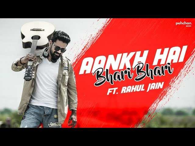 Latest Hindi Song Aankh Hai Bhari Bhari Sung By Rahul Jain
