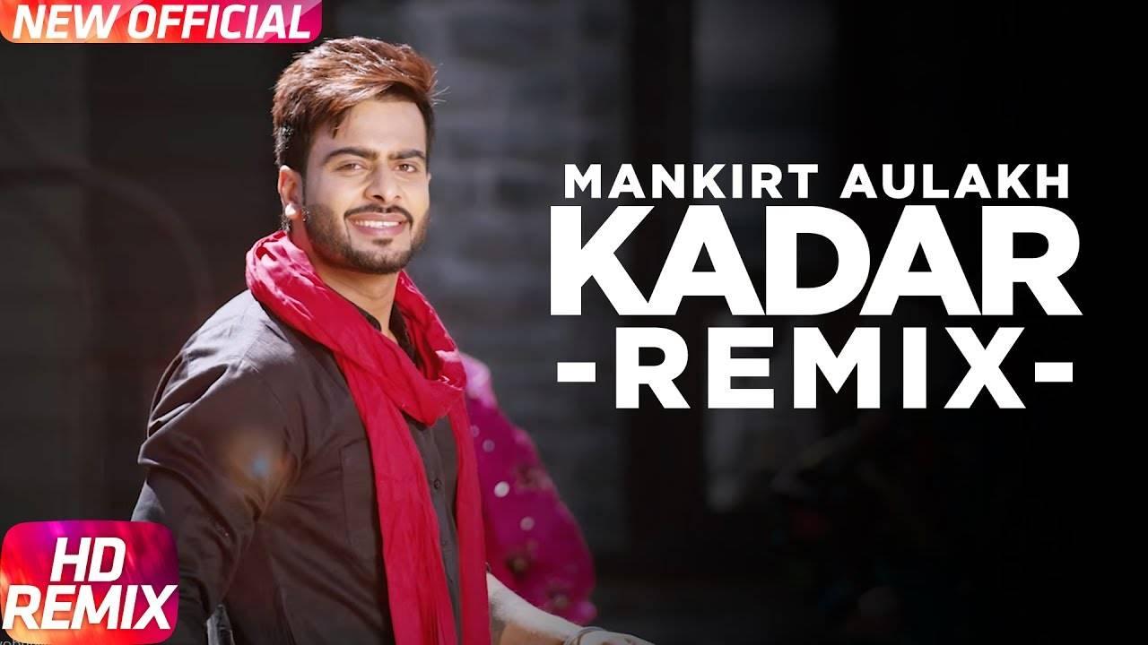 Punjabi Song Kadar (Remix) Sung By Mankirt Aulakh