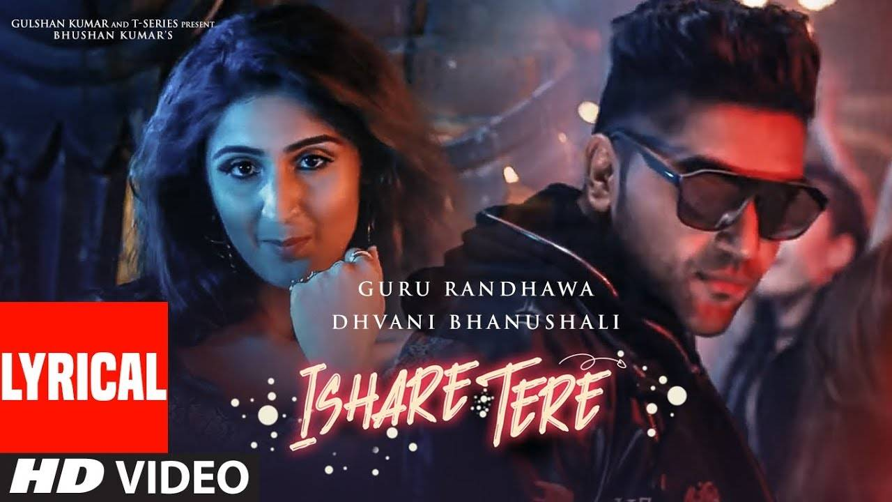 Latest Punjabi Song Ishare Tere (Lyrical) Sung By Guru Randhawa & Dhvani  Bhanushali