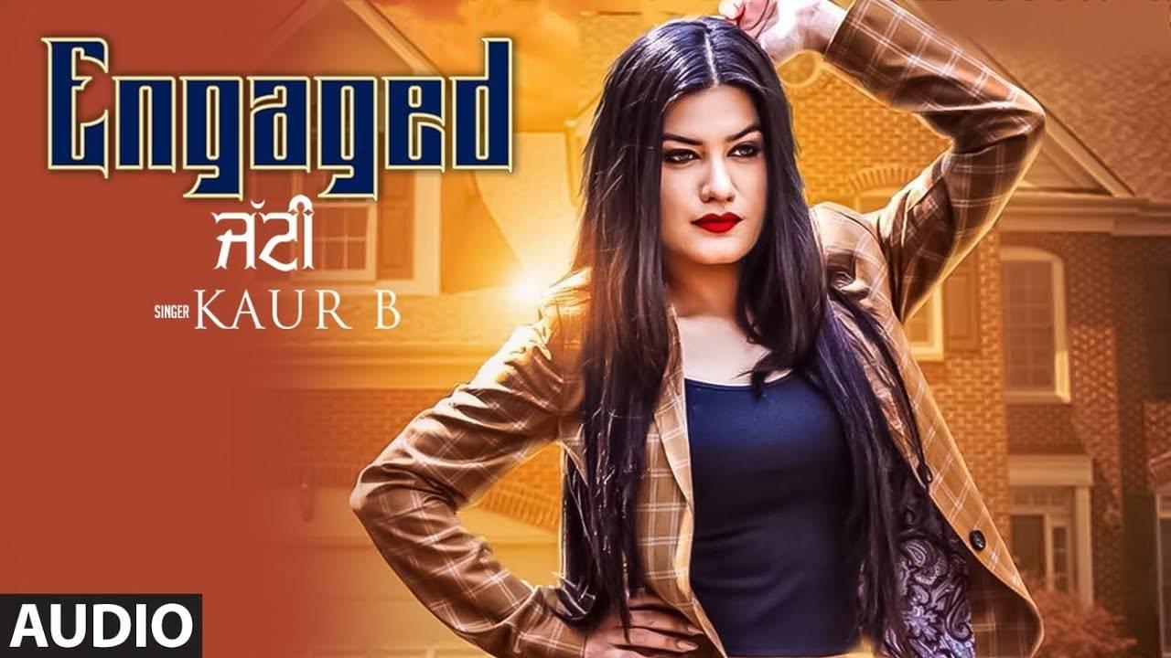 Latest Punjabi Song Engaged Jatti Sung By Kaur B