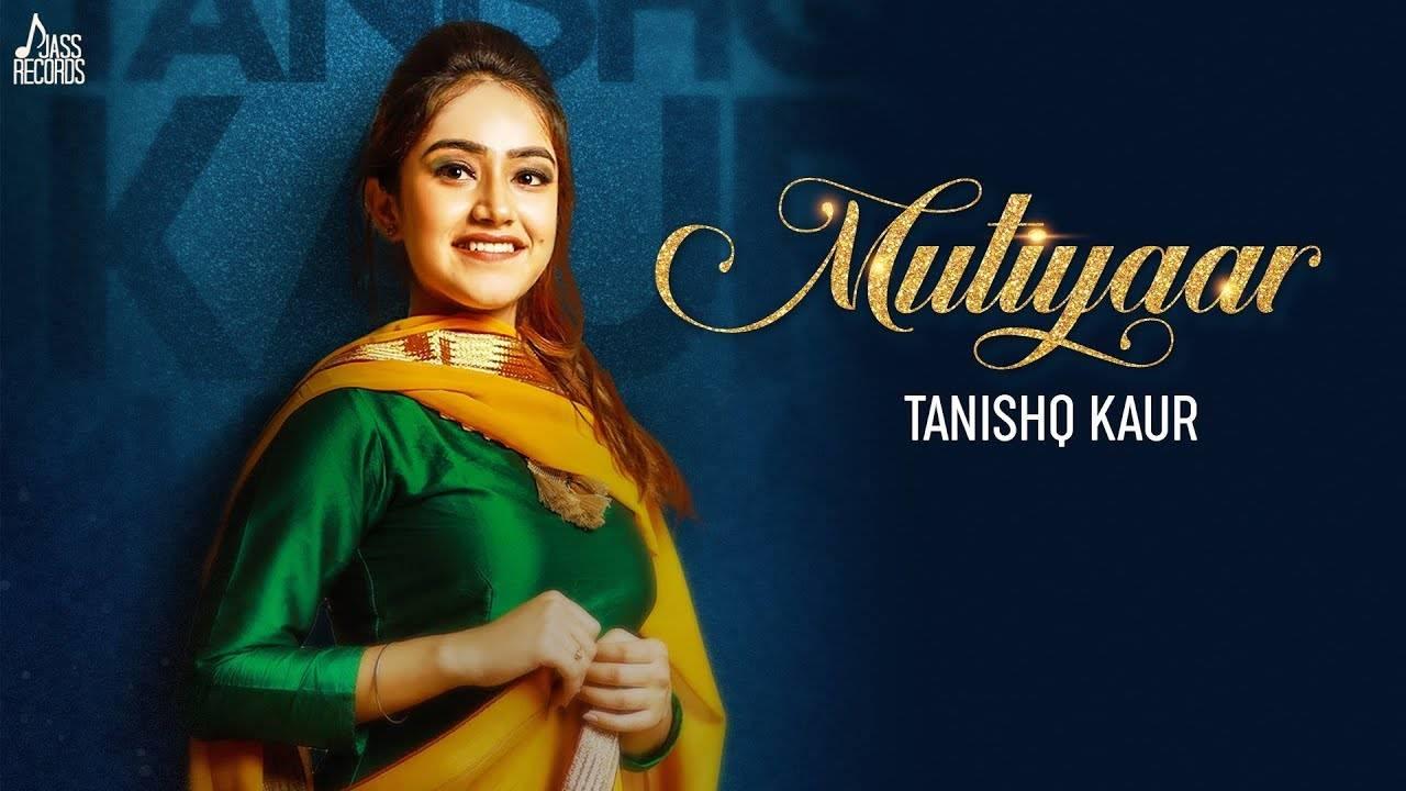 Latest Punjabi Song Mutiyaar Sung By Tanishq Kaur