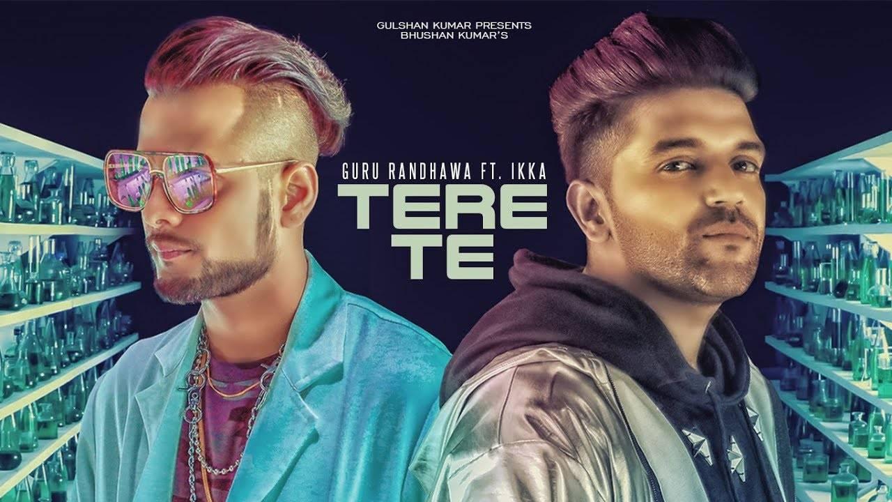 Latest Punjabi Song Tere Te Sung By Guru Randhawa Ft  Ikka