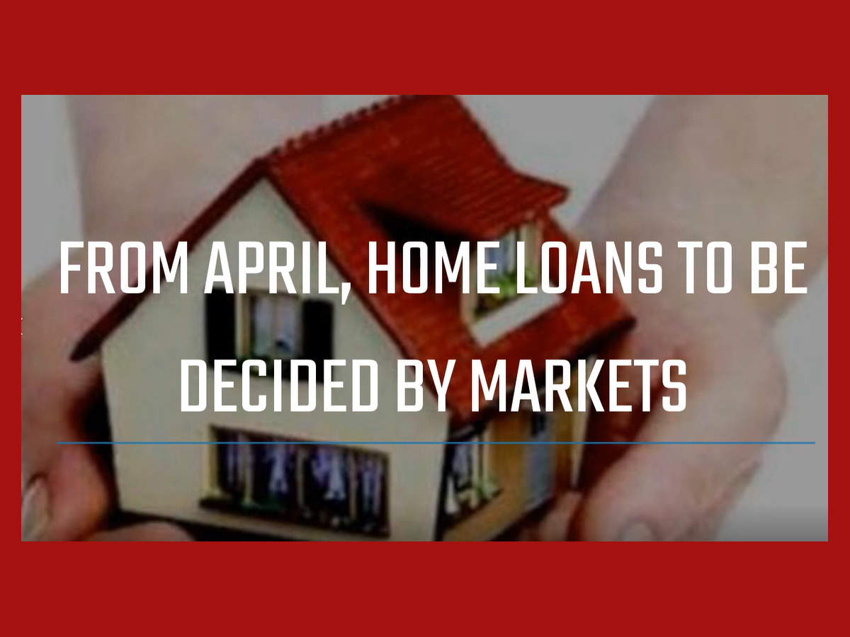 home-loans-to-be-decided-by-markets-from-april