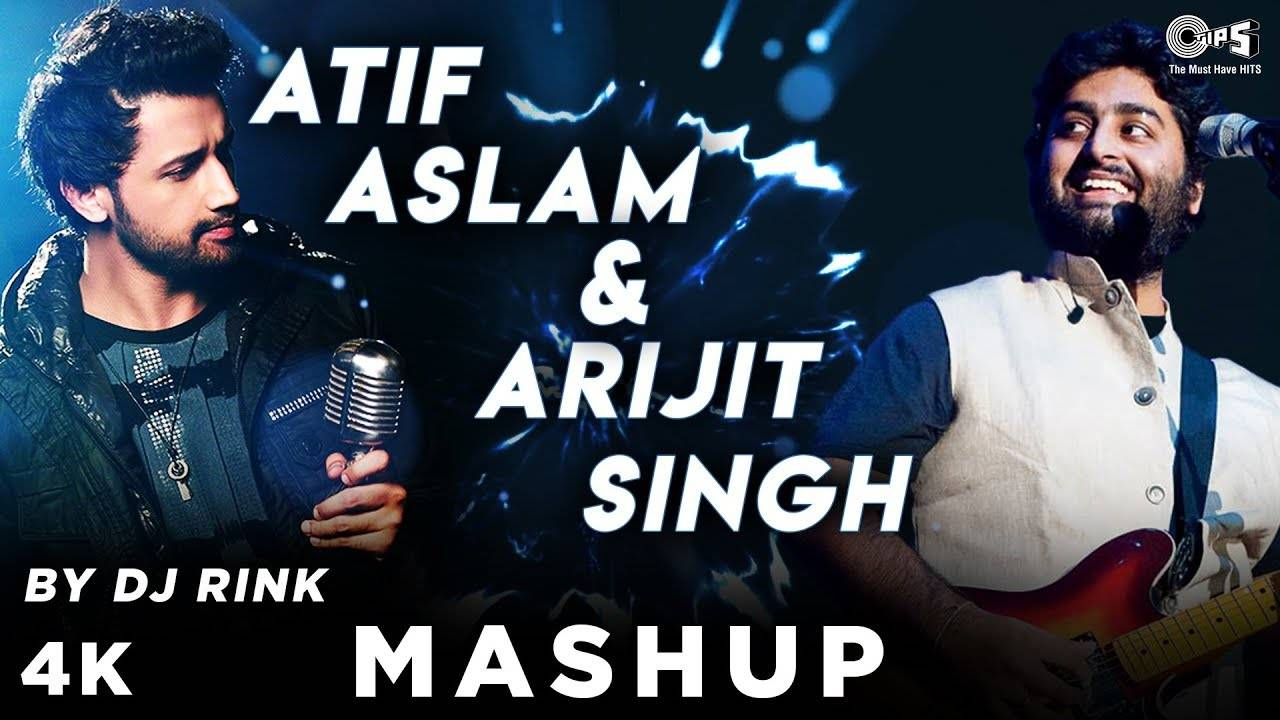 Atif Aslam & Arijit Singh Mashup By DJ Rink