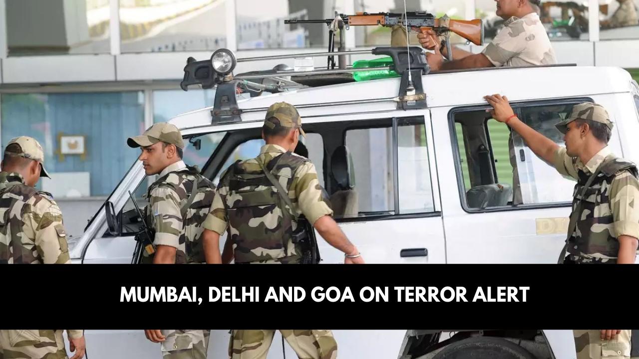 Mumbai, Delhi and Goa on terror alert