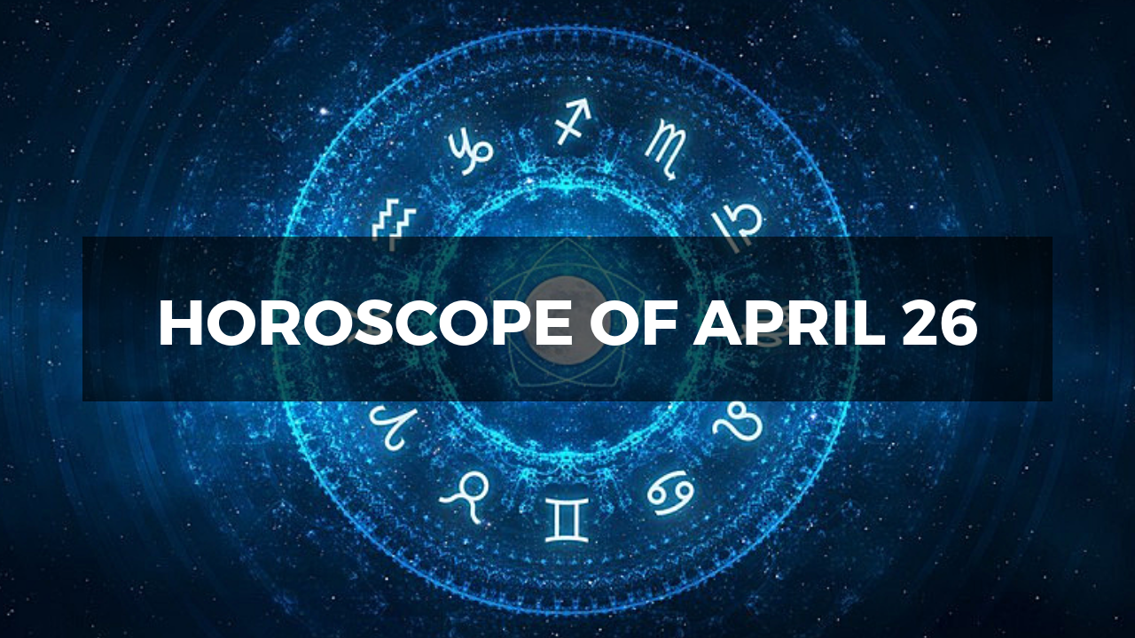 Horoscope of April 26: Here's what the stars foretell about your zodiac sign