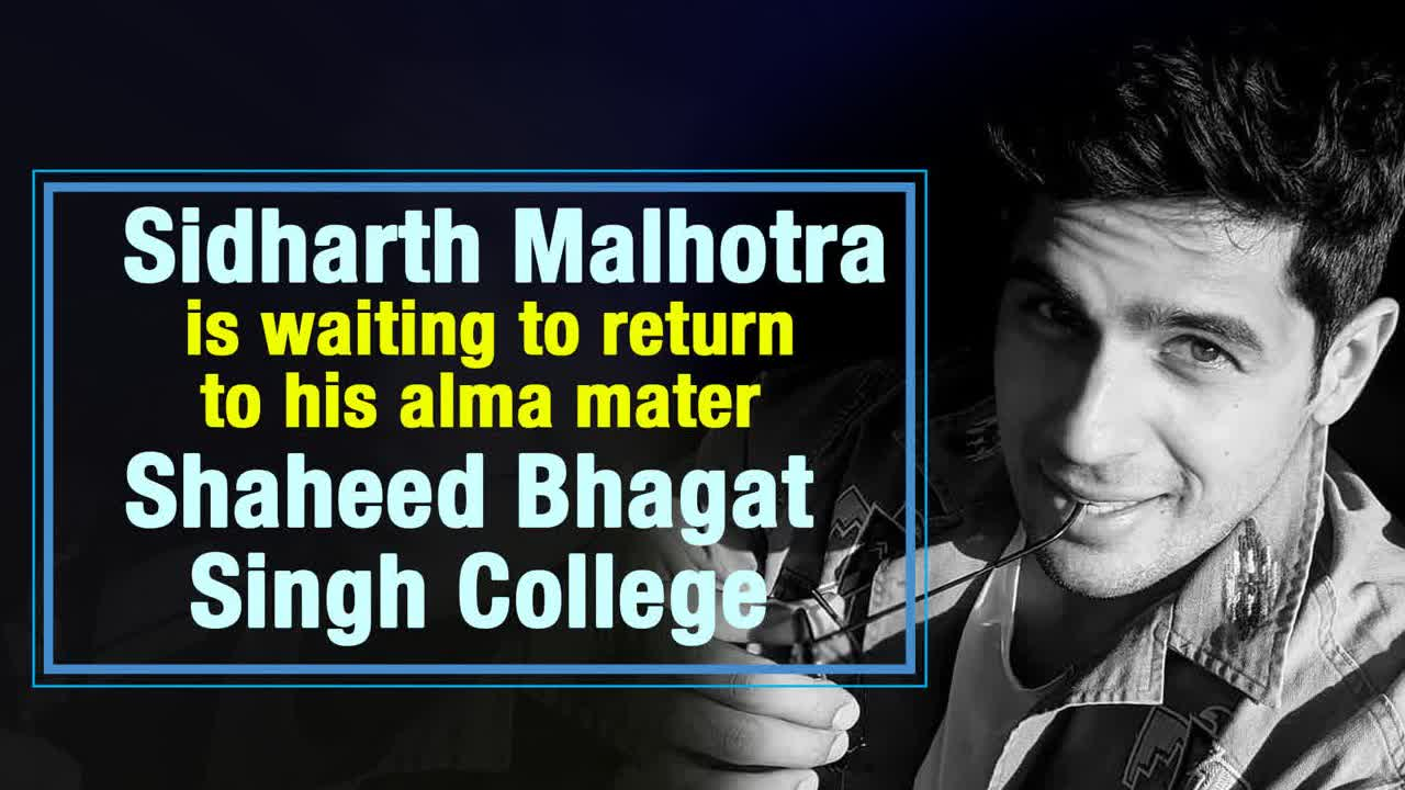 Sidharth Malhotra is waiting to return to his alma mater Shaheed Bhagat  Singh College