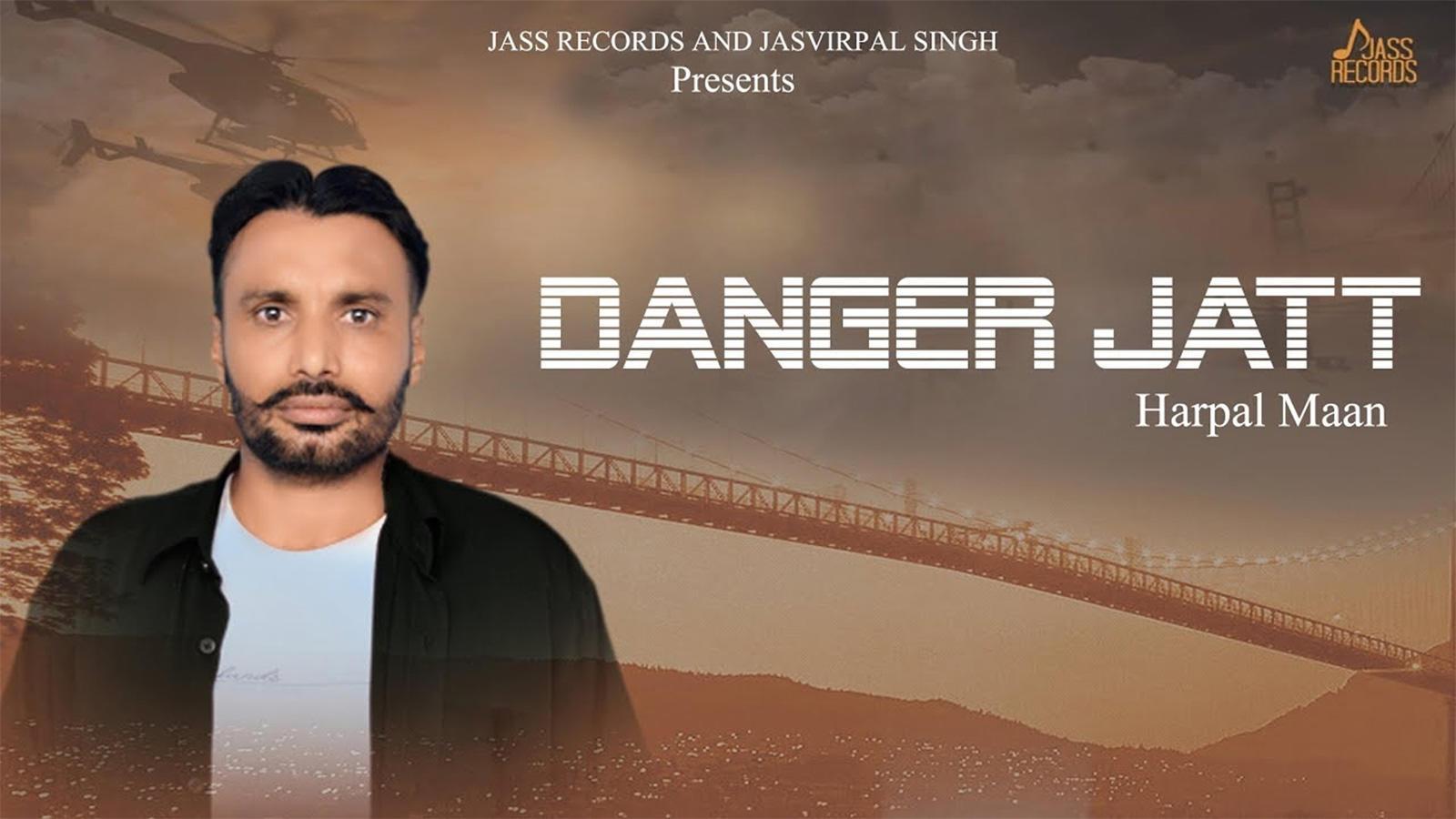 Latest Punjabi Song 'Danger Jatt' Sung By Harpal Maan