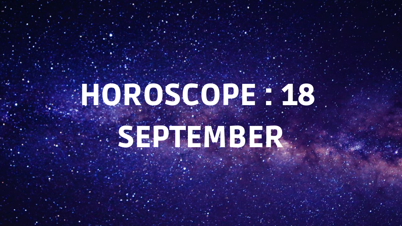 Horoscope today, 18th September 2019: Here are the astrological predictions for your zodiac sign