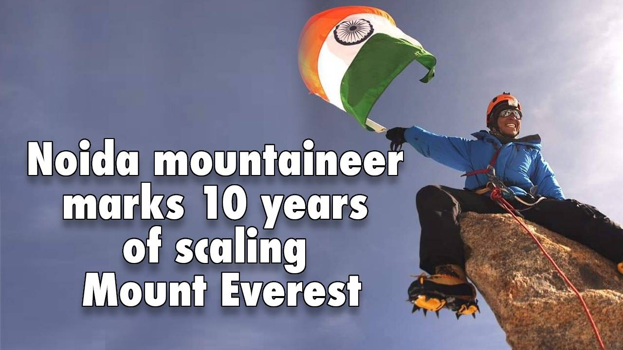 noida-mountaineer-marks-10-years-of-scaling-mount-everest
