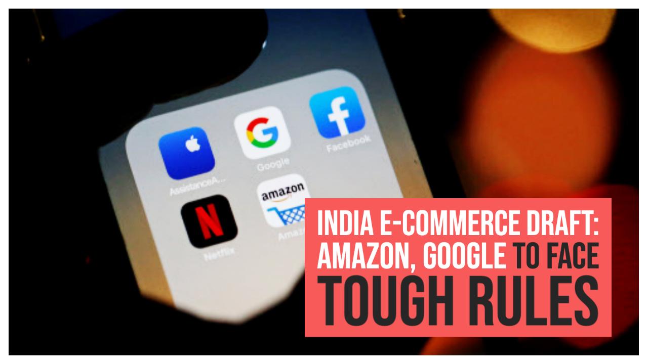 india-e-commerce-draft-amazon-google-to-face-tough-rules