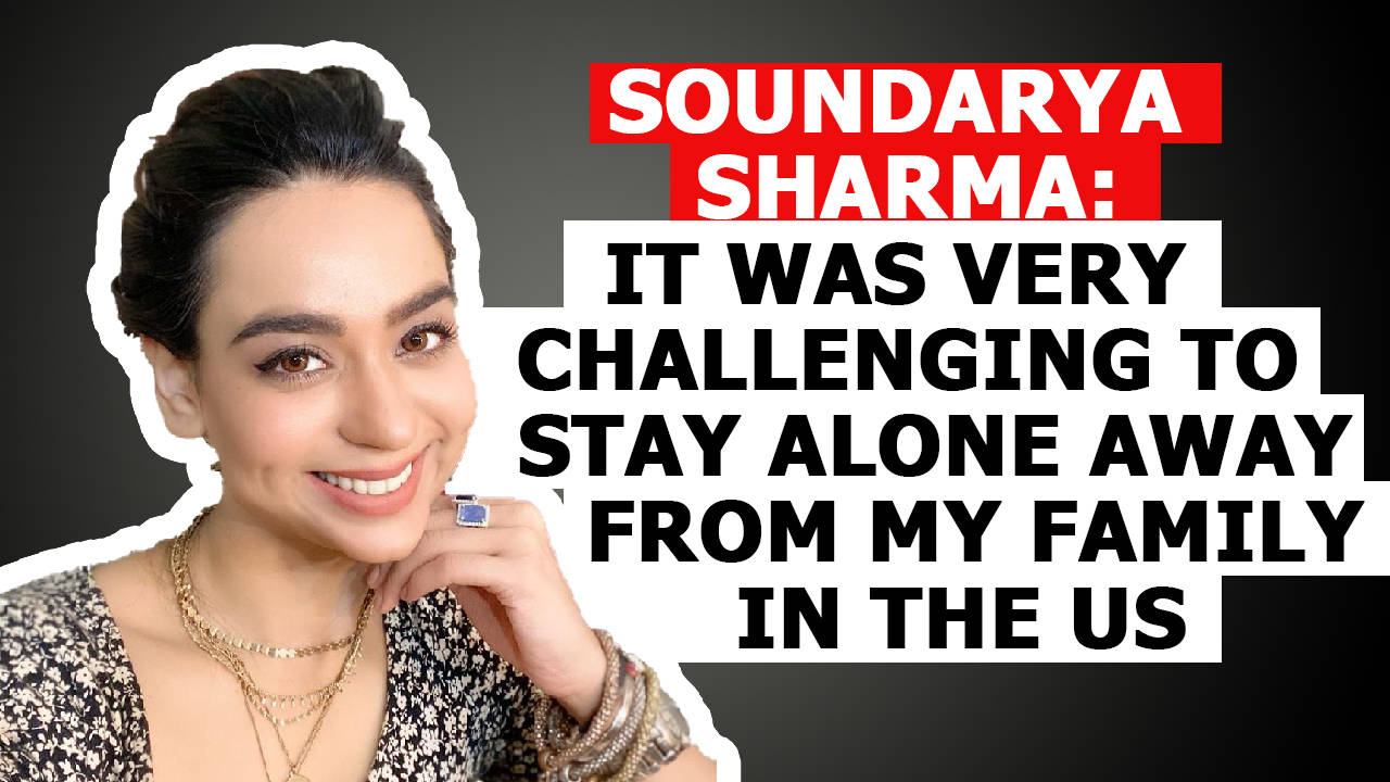 soundarya-sharma-it-was-very-challenging-to-stay-alone-away-from-my-family-in-the-us