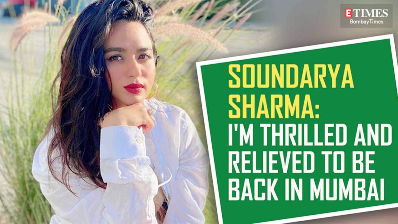 soundarya-sharma-im-thrilled-and-relieved-to-be-back-in-mumbai