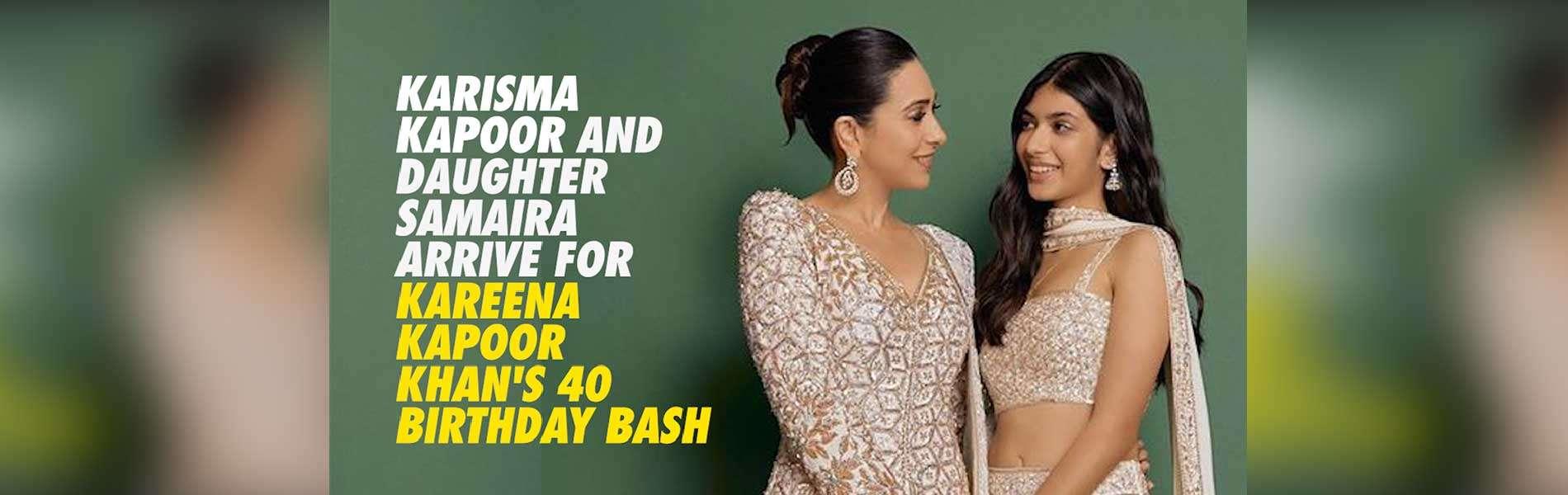 karisma-kapoor-and-daughter-samaira-arrive-for-kareena-kapoor-khans-40-birthday-bash