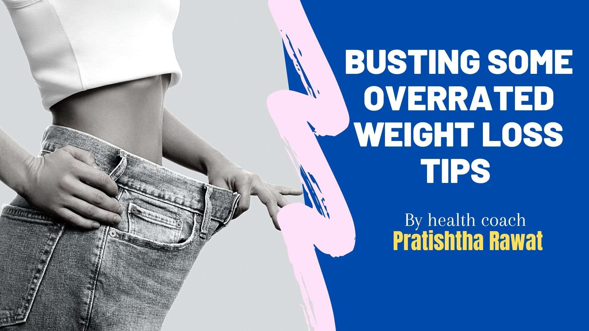 busting-some-overrated-weight-loss-tips-by-health-coach-pratishtha-rawat