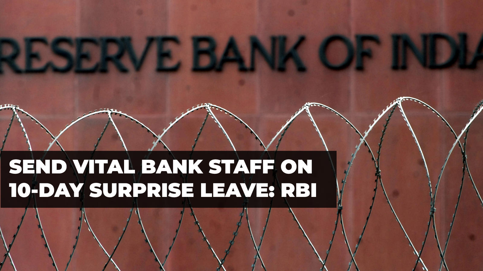 send-vital-bank-staff-on-10-day-surprise-leave-rbi