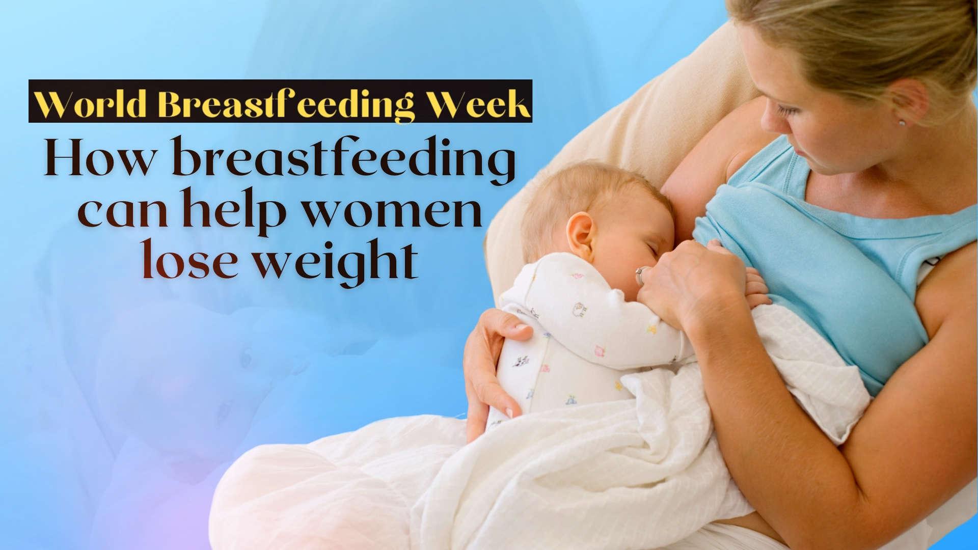 world-breastfeeding-week-how-breastfeeding-can-help-women-lose-weight