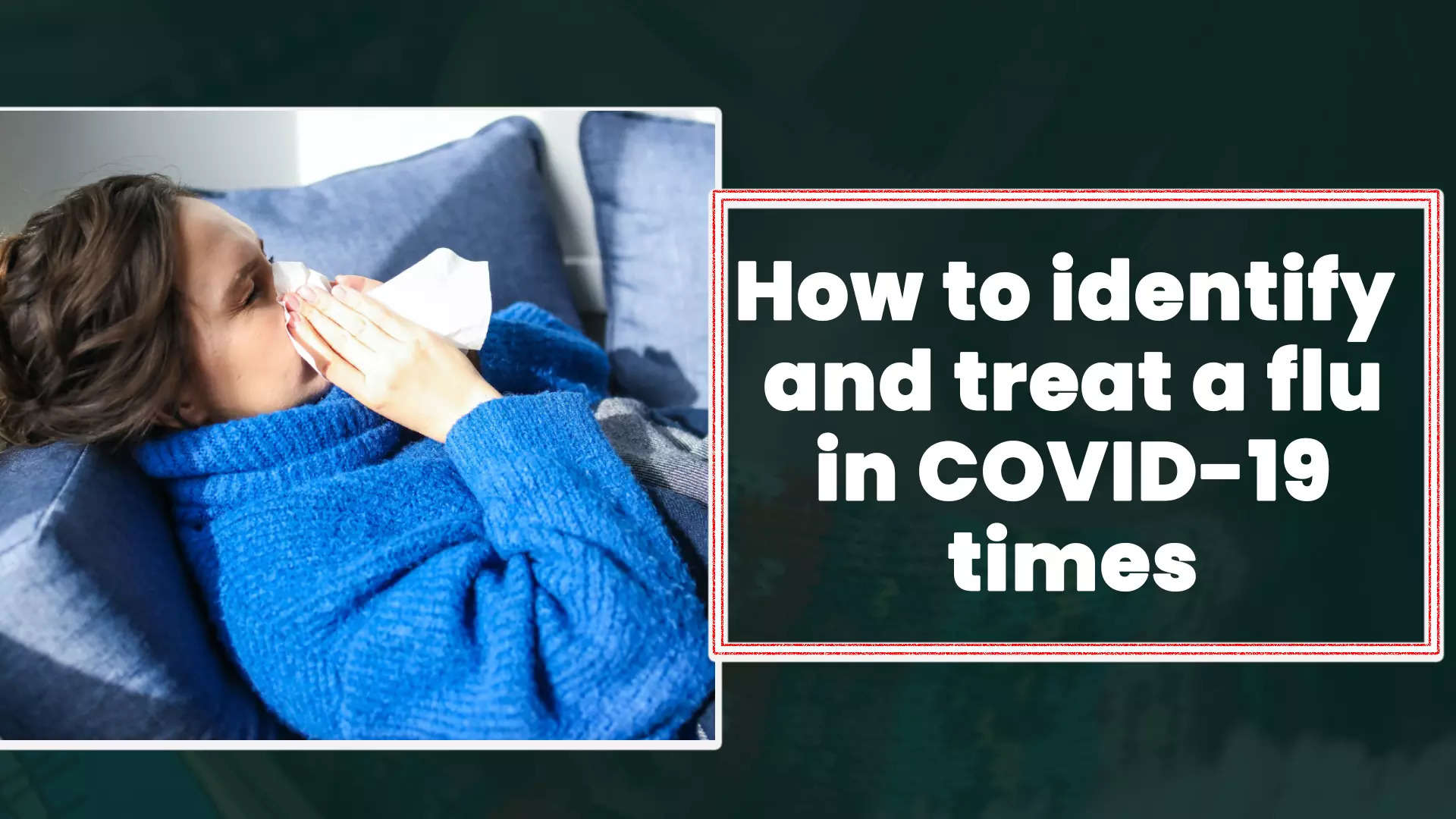 how-to-identify-and-treat-a-flu-in-covid-19-times