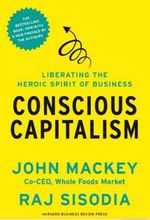 Conscious Capitalism by John Mackey and Raj Sisodia