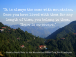 'Once you have lived in the mountains, you belong to them'