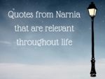 Quotes from Narnia that are relevant throughout life
